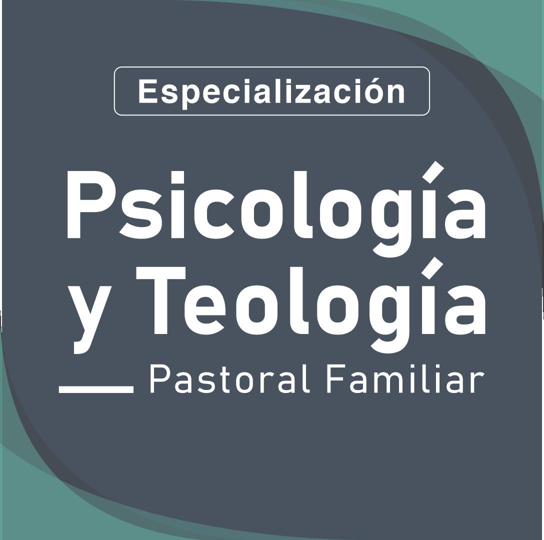 Especialización en Psicología y Teología Pastoral y Familiar